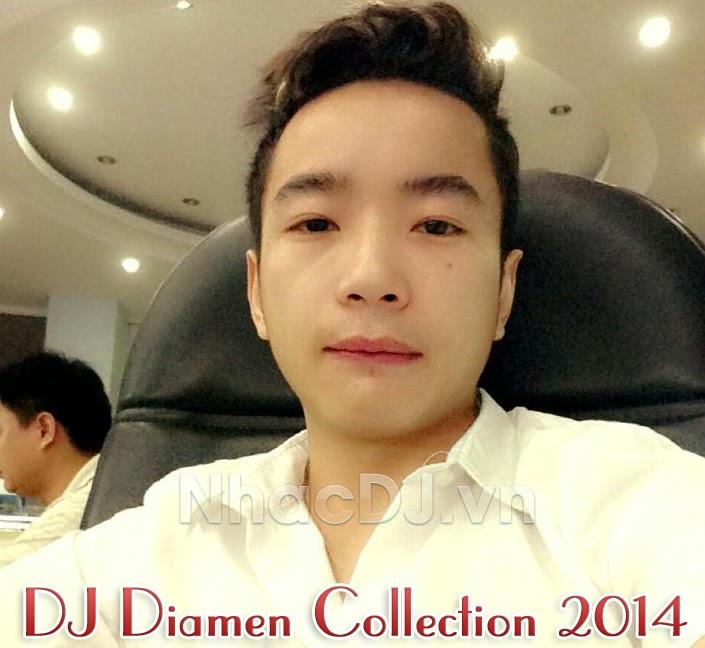 DJ Diamen Collection 2014 - Những Ca Khúc Việt Remix Hay Nhất Của DJ Diamen 2014