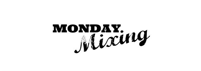 Monday Mixing