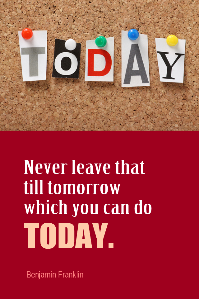 visual quote - image quotation for PROCRASTINATION - Never leave that till tomorrow which you can do today. - Benjamin Franklin