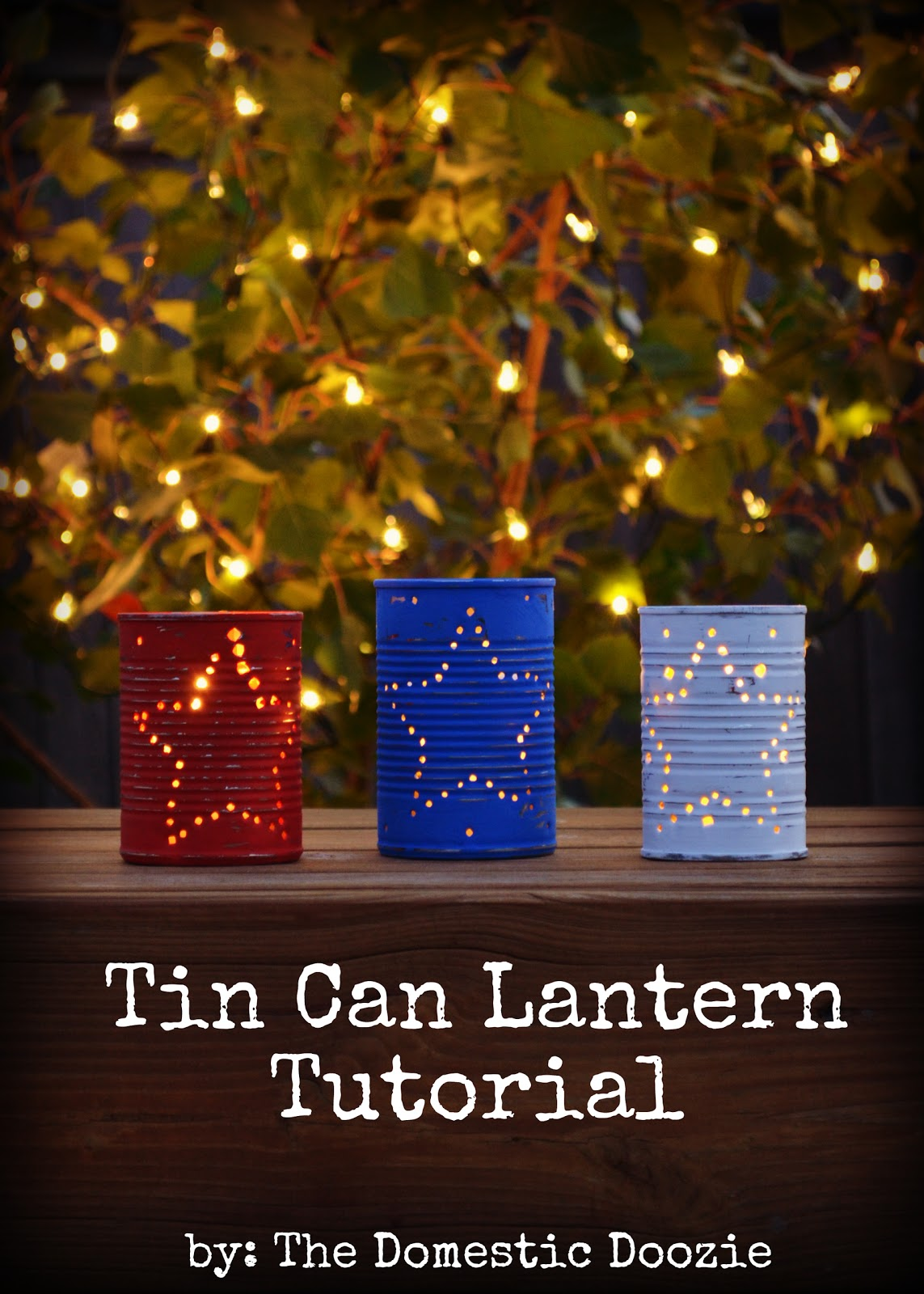 How to make tin can lanterns - I Ve Always Loved The Look Of Punched Tin It S Very Rustic Country And In My Mind Feels Very Patriotic So Of Course I Wanted To Make Some For The Upcoming