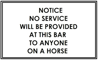 Notice: No service will be provided at this bar to anyone on a horse