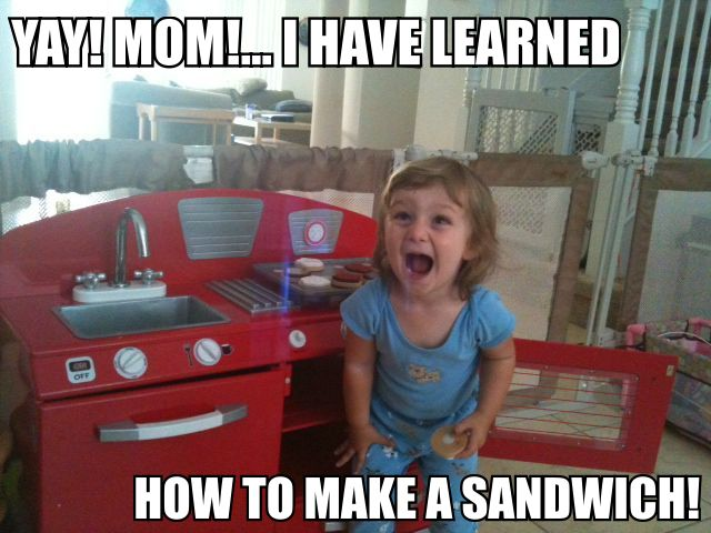 YAY! MOM! I Have Learned How To Make A Sandwich