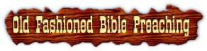 Old Fashioned Bible Preaching - Books, Tracts, Preaching, Audio Sermons