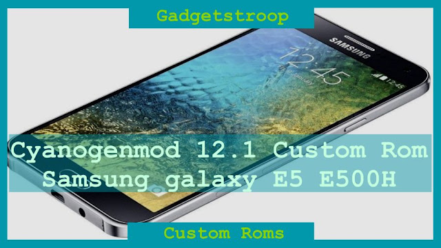 Cyanogenmod 12.1 custom rom On samsung galaxy E5 E500H (e53g)