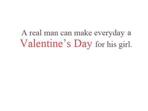 a real man can make everyday a valentines day for his girl