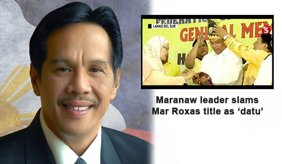 Maranaw leader reacted to Mar Roxas as 'Datu or Sultan'