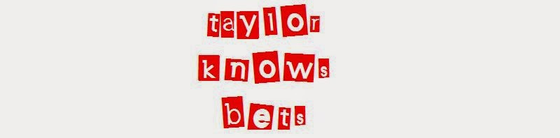 Taylor Knows Bets