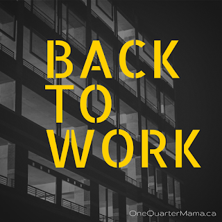 Back to Work by OneQuarterMama.ca