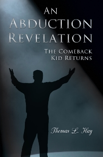 An Abduction Revelation: The Comeback Kid Returns (Thomas L. Hay)