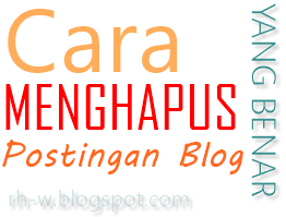 Cara Menghapus Postingan Blog Yang Benar