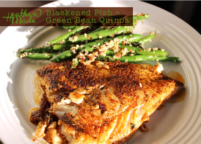 Heather o made blackened fish green bean quinoa for How to make blackened fish