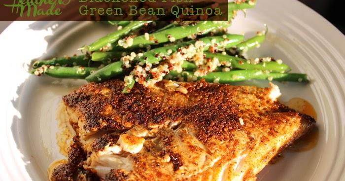 Heather O Made: Blackened Fish + Green Bean Quinoa