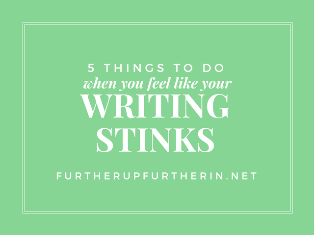 5 Things to Do When You Feel Like Your Writing Stinks