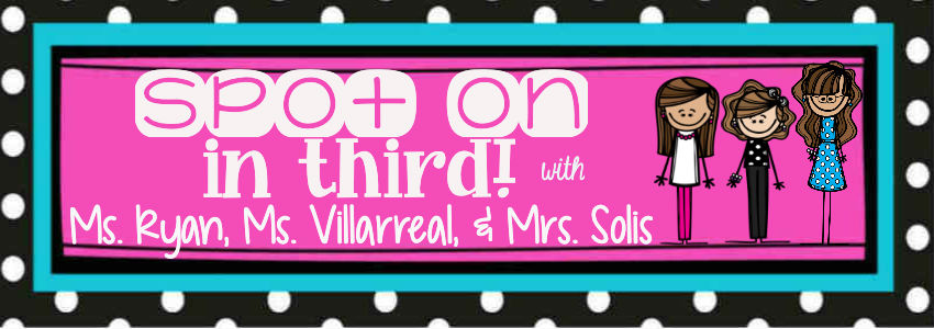 Spot On in Third! with Ms. Ryan, Ms. Villarreal, & Mrs. Solis