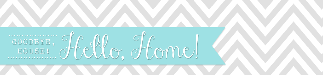 goodbye, house. Hello, Home! Homemaking, Interior Design Blog, Staging, DIY
