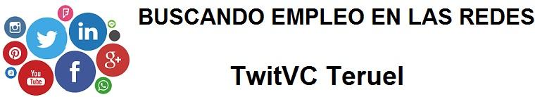 TwitVC Teruel. Ofertas de empleo,  Facebook, LinkedIn, Twitter, Infojobs, bolsa de trabajo, cursos