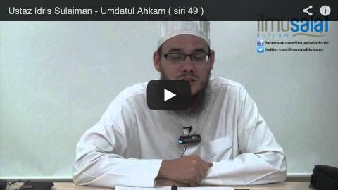 Ustaz Idris Sulaiman – Umdatul Ahkam ( siri 49 )
