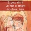Si goso dir-li un mot d'amant (Marta Pérez i Sierra)