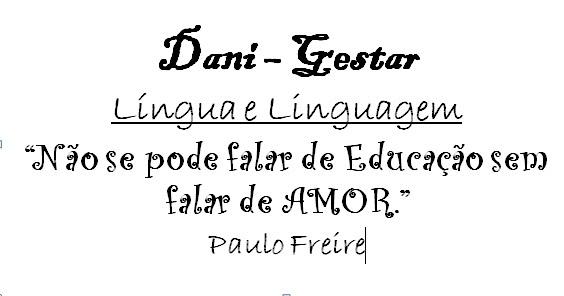 """DANI-GESTAR-LÍNGUA PORTUGUESA-  """"Não se pode falar de Educação sem falar de amor."""" Paulo  Freire"""