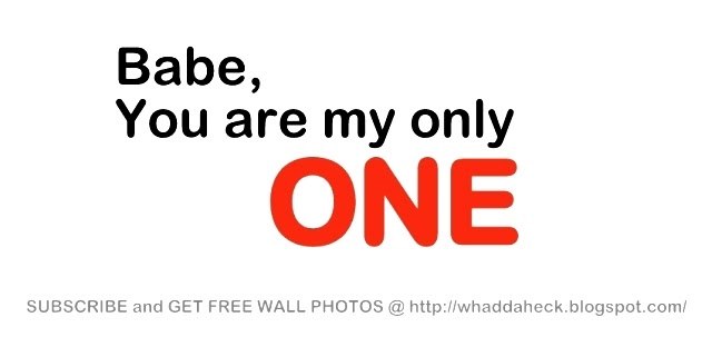 Wallpaper I Love You Babe : Whaddaheck Wall Photos: BABE, YOU ARE MY ONLY ONE...