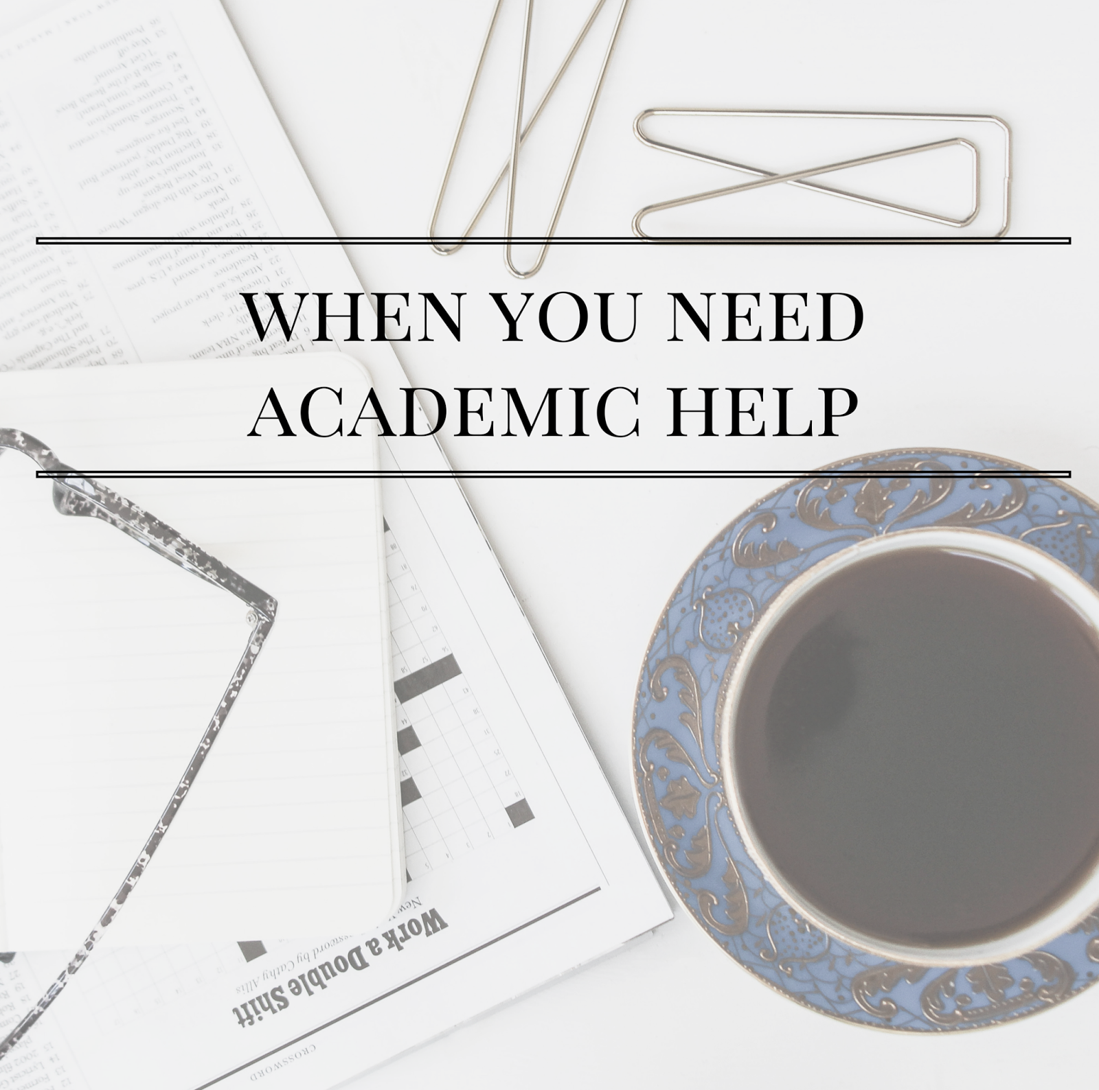 When You Need Academic Help | alyssajfreitas.com