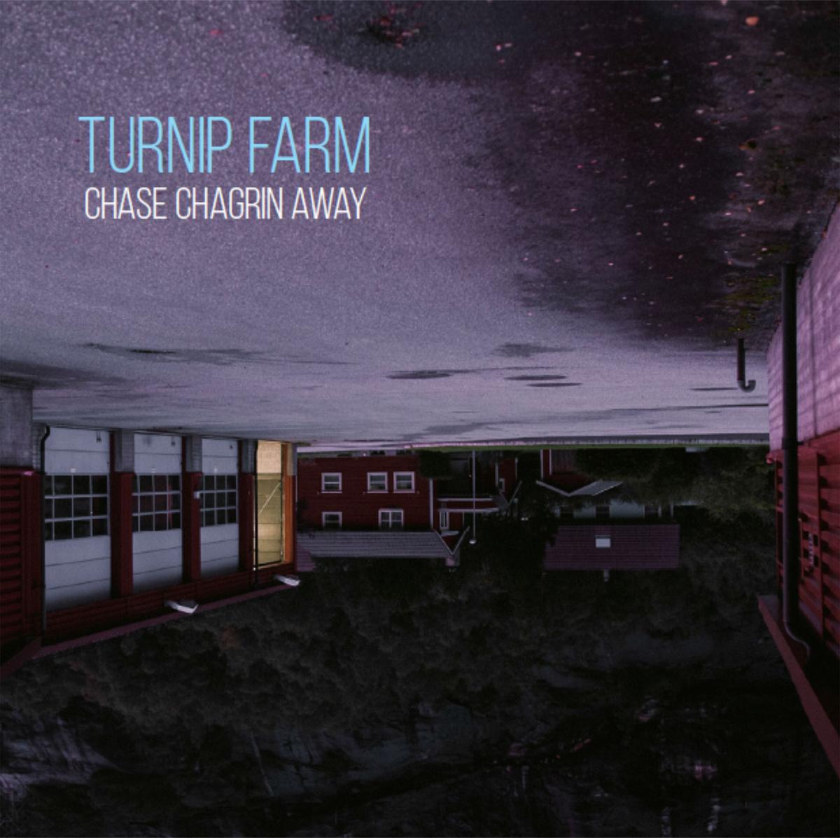 Turnip Farm - Chase Chagrin Away