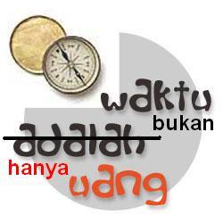 http://1.bp.blogspot.com/--Gf0LawH2uk/T5pGXnlO1mI/AAAAAAAABls/p9LbFuH-Muk/s1600/waktu%2Bbukan%2Bhanya%2Buang.jpg