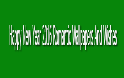 Happy New Year 2016 Romantic Wallpapers And Wishes