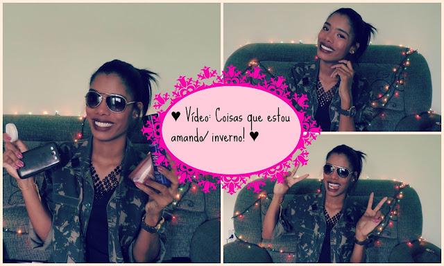 ♥ Vídeo: Coisas que estou amando! ♥