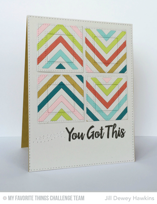 Got This Card by Jill Dewey Hawkins featuring the Encouraging Words stamp set and Four Way Chevron Cover-Up Die-namics #mftstamps