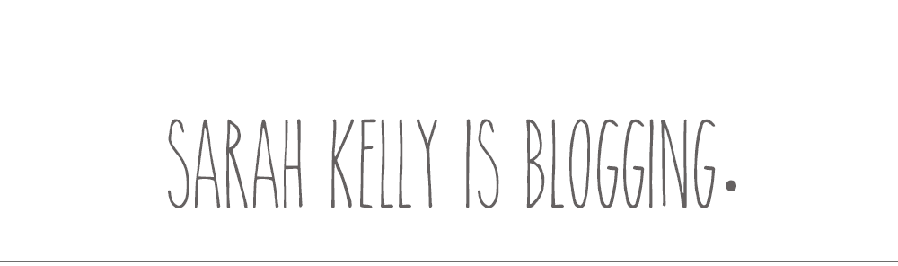 Sarah Kelly is blogging.