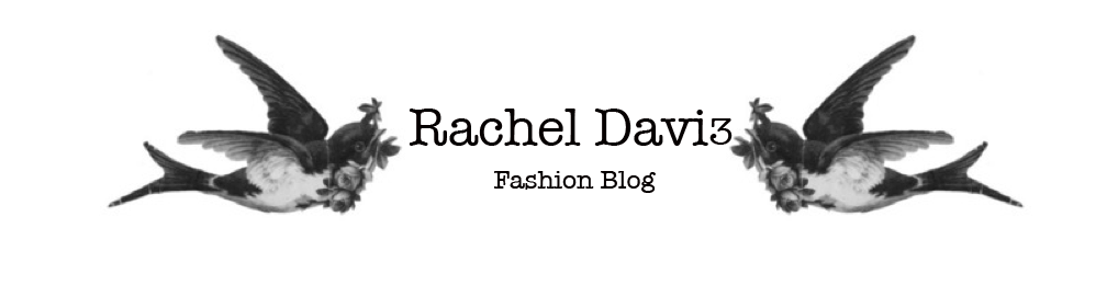 * Rachel Davis: Fashion Blog.