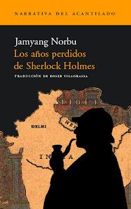 Los años perdidos de Sherlock Holmes, de Jamyang Norbu