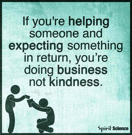if you are helping someone and expecting something in return you