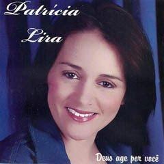 Patricia Lira - Deus Age Por Você - 2010