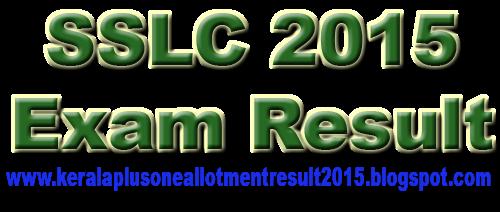 SSLC result 2015, 10th exam result 2015, 2015 SSLC / 10th result, Kerala Pareekhabhavan SSLC Result 2015, IT @ School SSLC Result 2015, keralaresults.nic.in SSLC 2015,  www.results.kerala.nic.in SSLC 2015, Kerala 10th result 2015