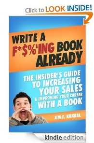 Free eBook Feature: Write A F*$%'ing Book Already! by Jim F. Kukral