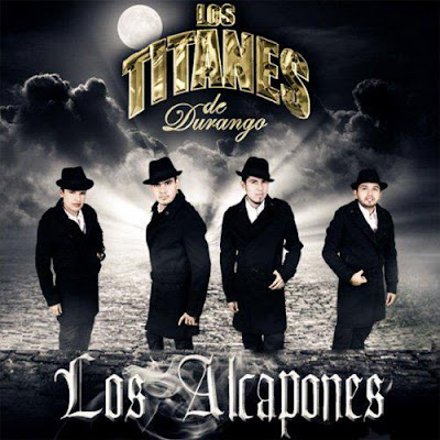 http://1.bp.blogspot.com/--JnroEAiq1g/T2QV_8N33NI/AAAAAAAAAss/VGMLtUGhKbk/s1600/los+titanes+de+durango+los+alcapones.jpg