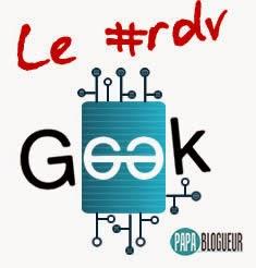 Cet article participe au Rdv Geek de Papa Blogueur