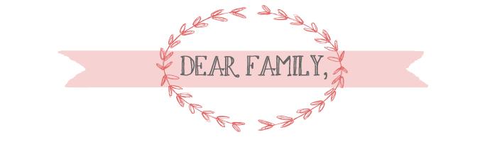 Dear Family,