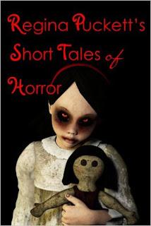 http://www.amazon.com/Regina-Pucketts-Short-Tales-Horror/dp/B00CG70E24/ref=la_B004S3ORSG_1_3?s=books&ie=UTF8&qid=1442423943&sr=1-3