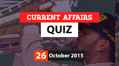 Current Affairs Quiz 26 October 2015
