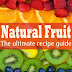 Natural Fruit :The Ultimate Recipe Guide - Free Kindle Non-Fiction