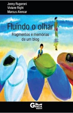 Livro Fluindo o Olhar - Fragmentos e Memórias de um blog