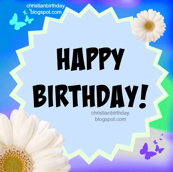 free christian birthday cards . Free images with nice quotes.