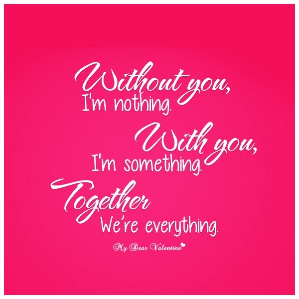 With you i am something, together were everything