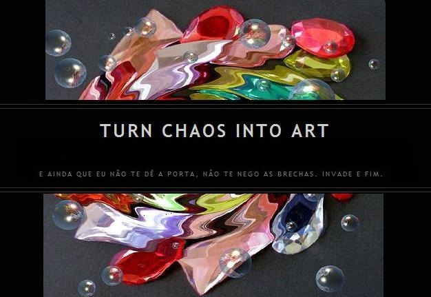 Turn Chaos Into Art