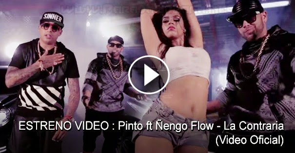 ESTRENO VIDEO: Pinto ft Ñengo Flow - La Contraria (Video Oficial)