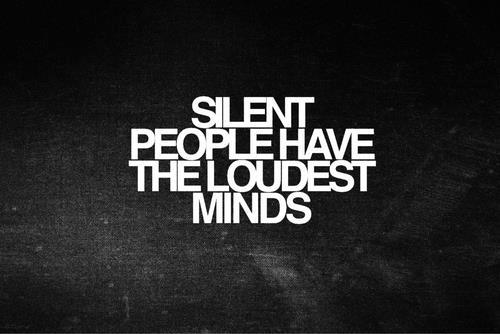 silent people have the loudest minds god is heart