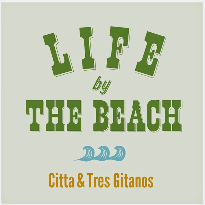 "Citta&Tres GItanos""LIFE BY THE BEACH"